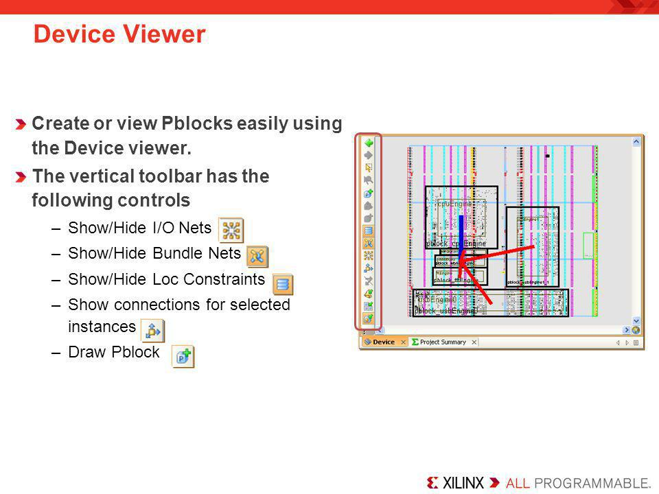 Device Viewer Create or view Pblocks easily using the Device viewer. The vertical toolbar has the following controls –Show/Hide I/O Nets –Show/Hide Bu