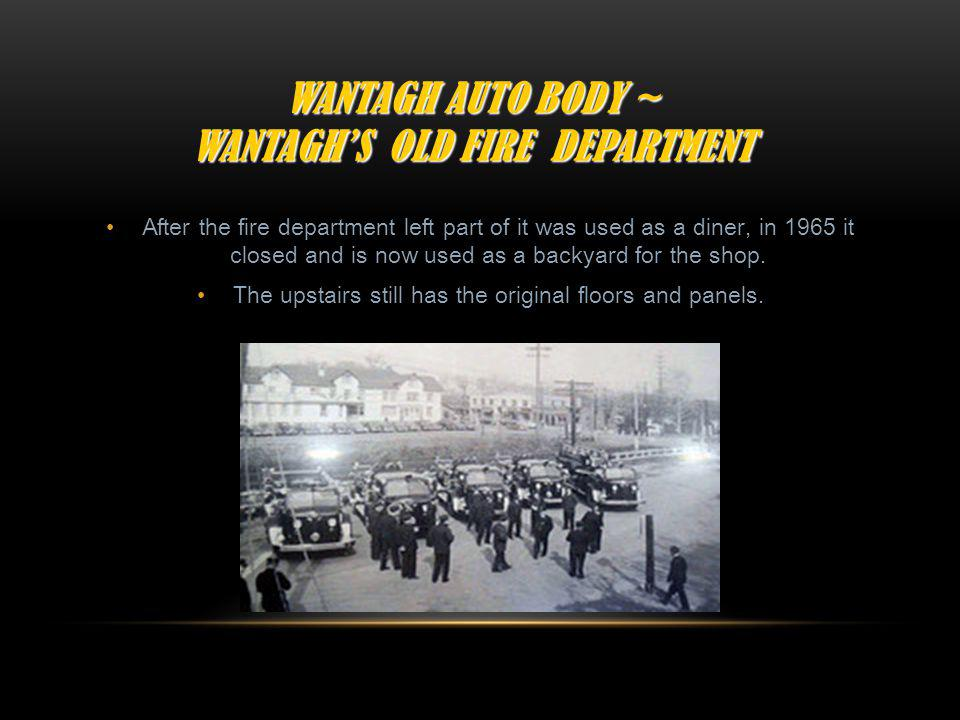 ~Wantagh Auto Body~ Wantaghs Original Fire Department The other fire department took all of the equipment from the structure. The Motchweiller family
