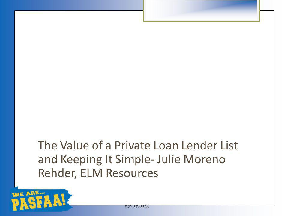 © 2013 PASFAA MYTH: Government loans are always less expensive for borrowers than private loans.