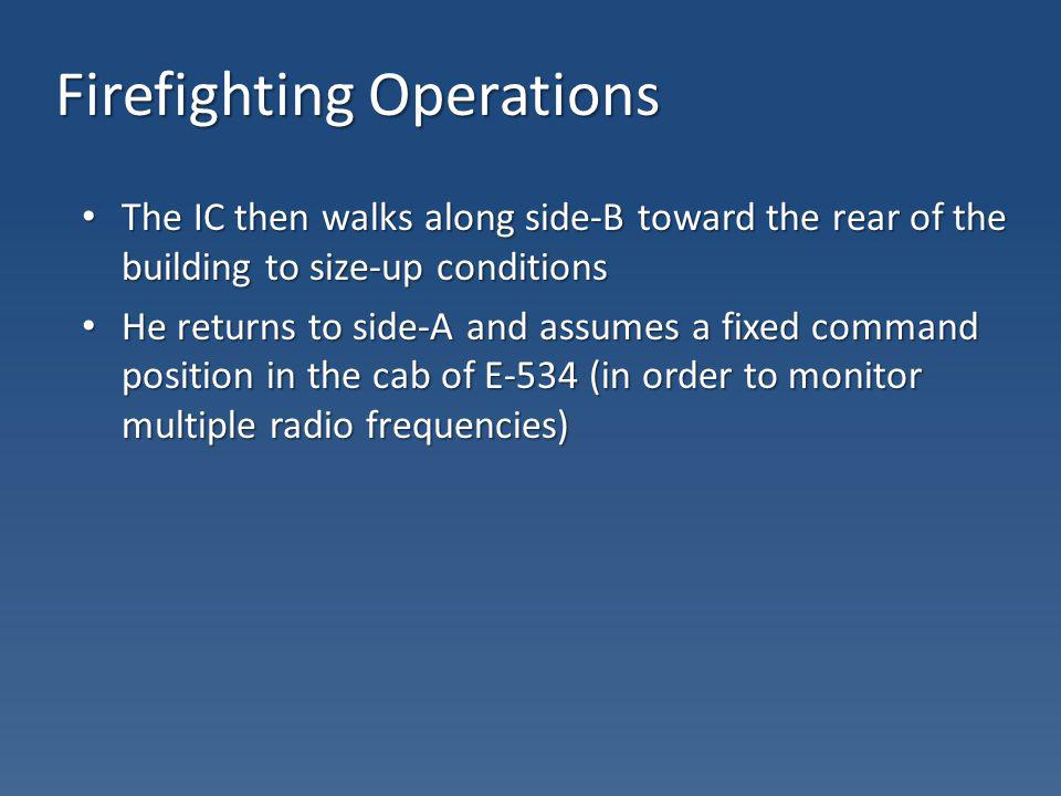 Firefighting Operations The IC then walks along side-B toward the rear of the building to size-up conditions The IC then walks along side-B toward the