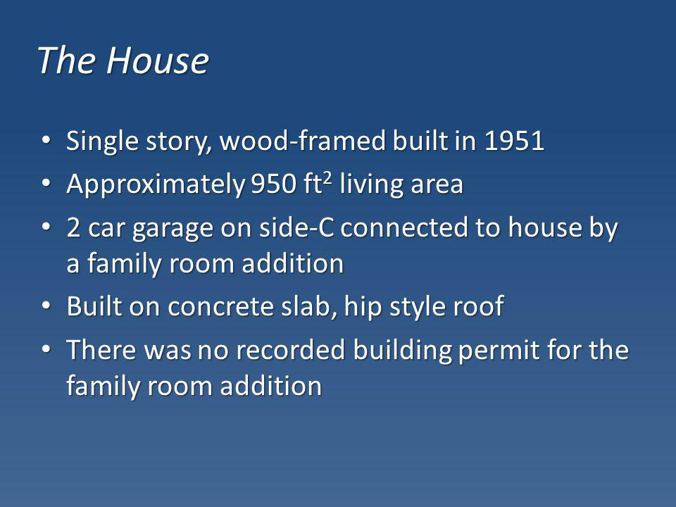 The House Single story, wood-framed built in 1951 Single story, wood-framed built in 1951 Approximately 950 ft 2 living area Approximately 950 ft 2 li