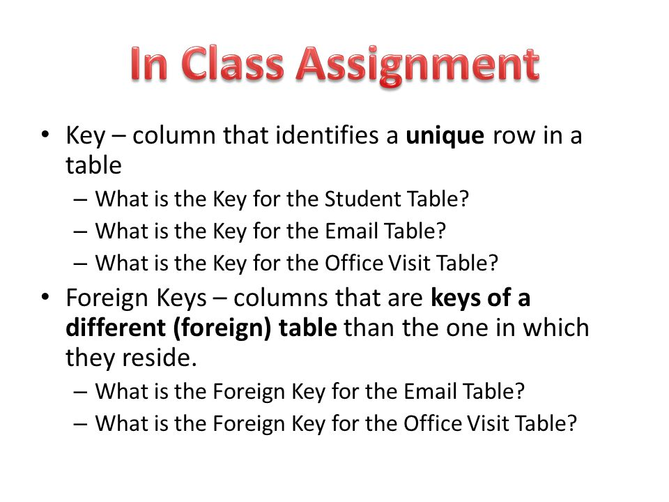 Key – column that identifies a unique row in a table – What is the Key for the Student Table? – What is the Key for the Email Table? – What is the Key