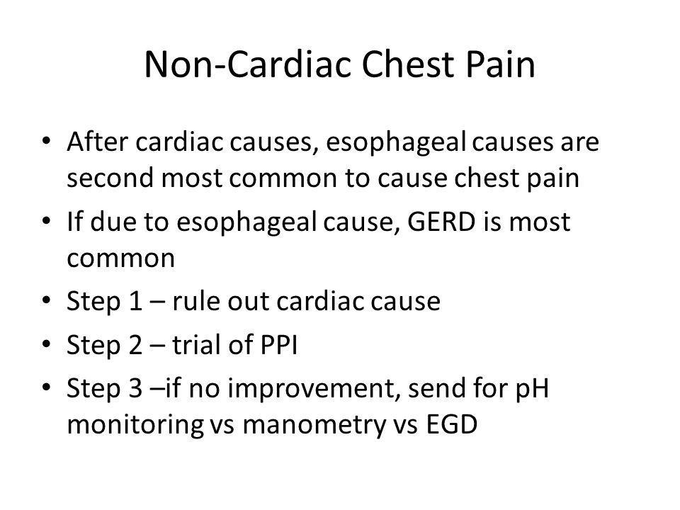 Non-Cardiac Chest Pain After cardiac causes, esophageal causes are second most common to cause chest pain If due to esophageal cause, GERD is most com