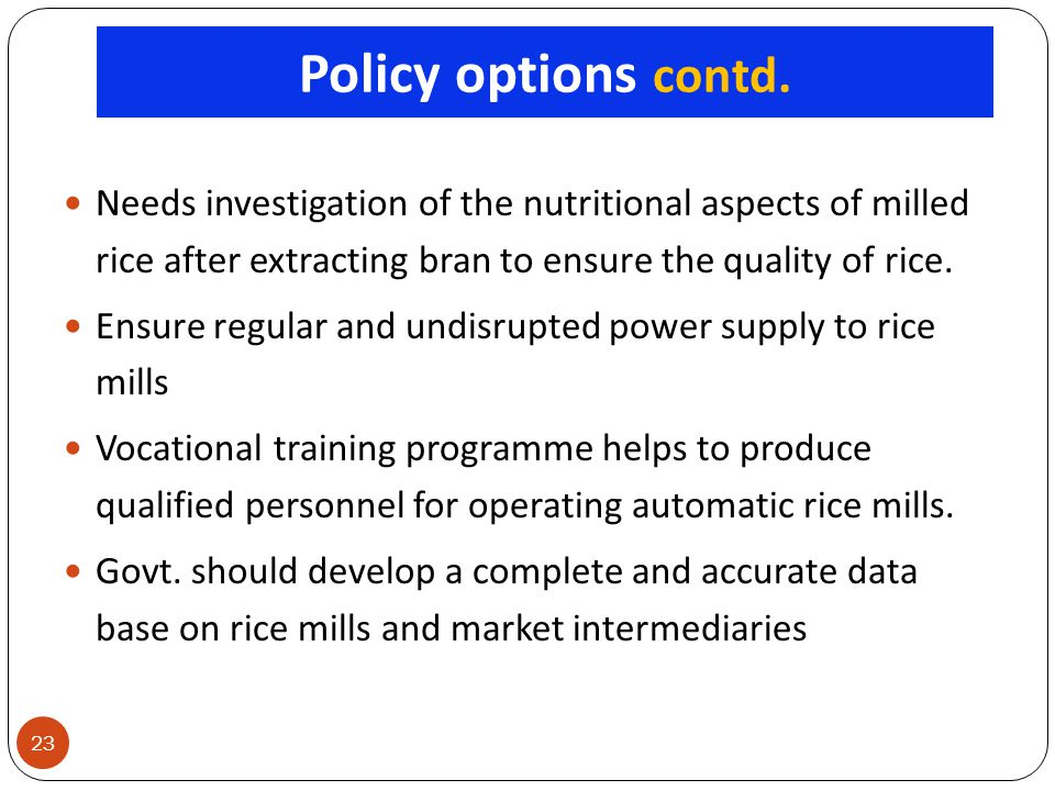 23 Needs investigation of the nutritional aspects of milled rice after extracting bran to ensure the quality of rice. Ensure regular and undisrupted p