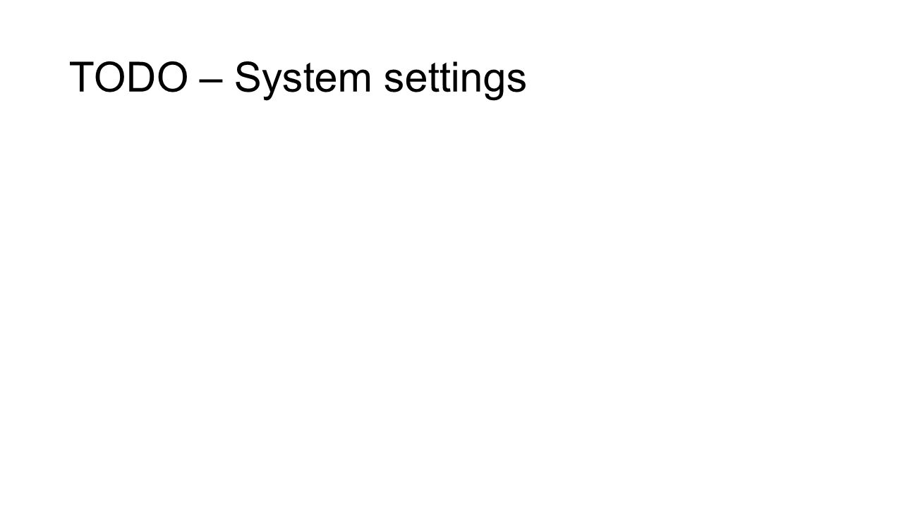 TODO – System settings