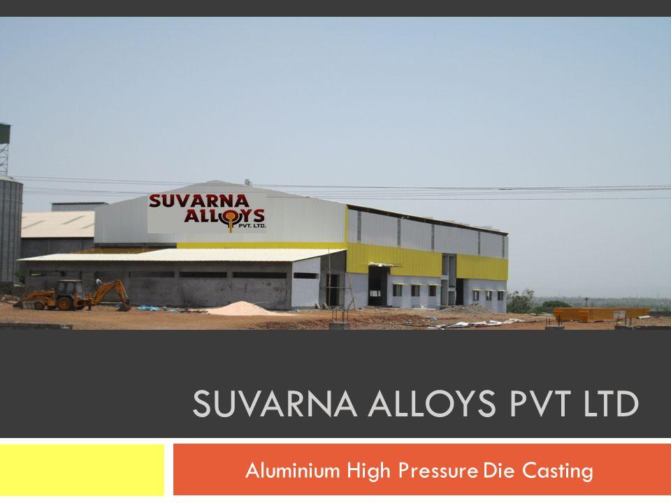 SUVARNA ALLOYS PVT LTD Aluminium High Pressure Die Casting
