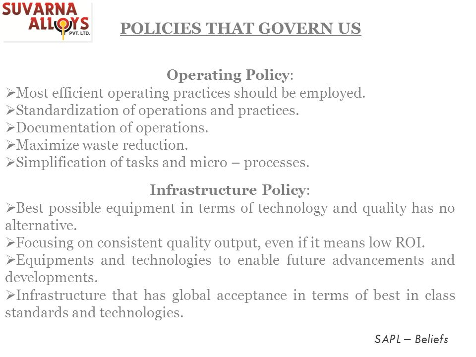 Operating Policy: Most efficient operating practices should be employed. Standardization of operations and practices. Documentation of operations. Max