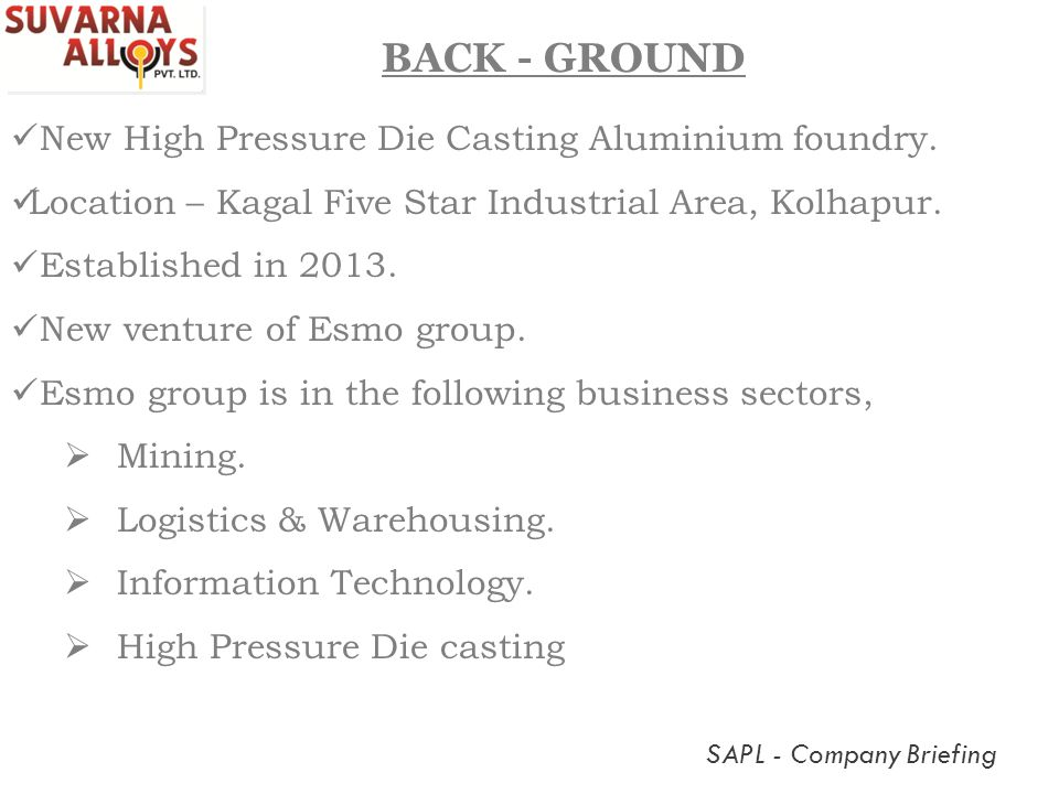 New High Pressure Die Casting Aluminium foundry. Location – Kagal Five Star Industrial Area, Kolhapur. Established in 2013. New venture of Esmo group.