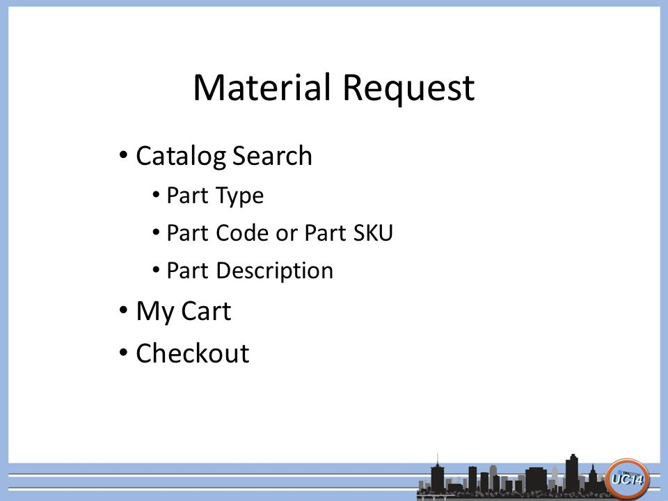 Material Request Catalog Search Part Type Part Code or Part SKU Part Description My Cart Checkout