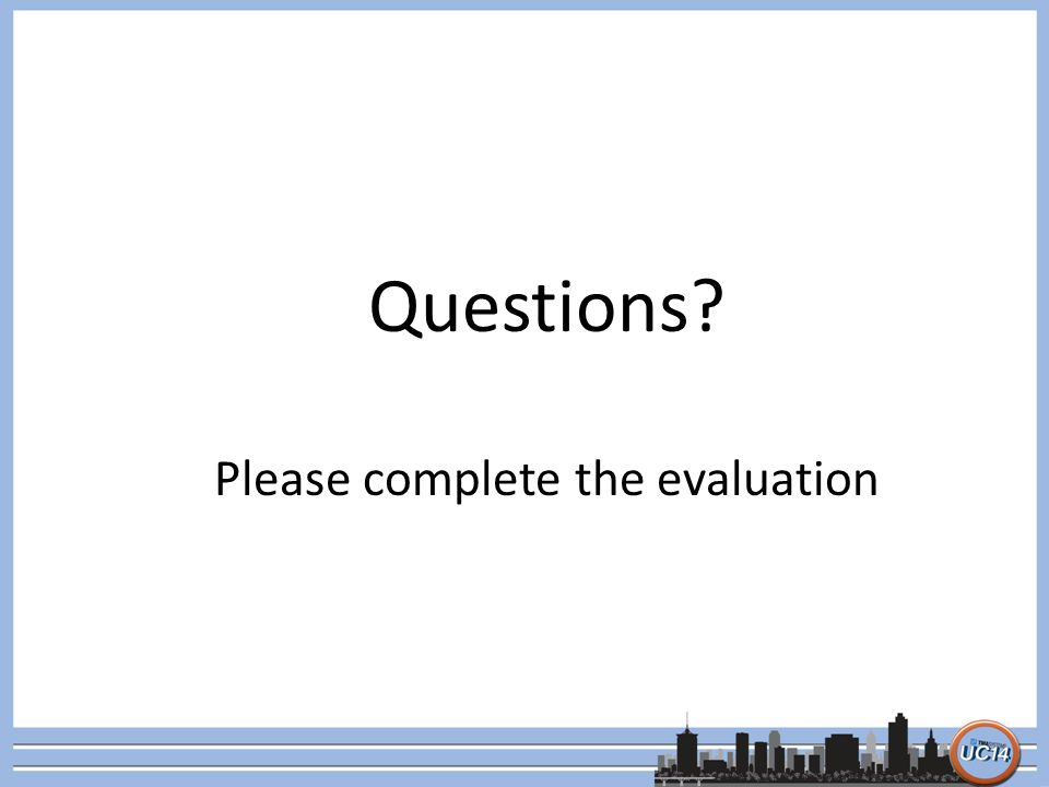 Questions? Please complete the evaluation