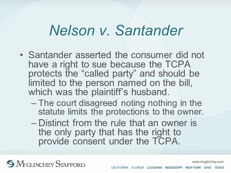 Nelson v. Santander Santander asserted the consumer did not have a right to sue because the TCPA protects the called party and should be limited to th
