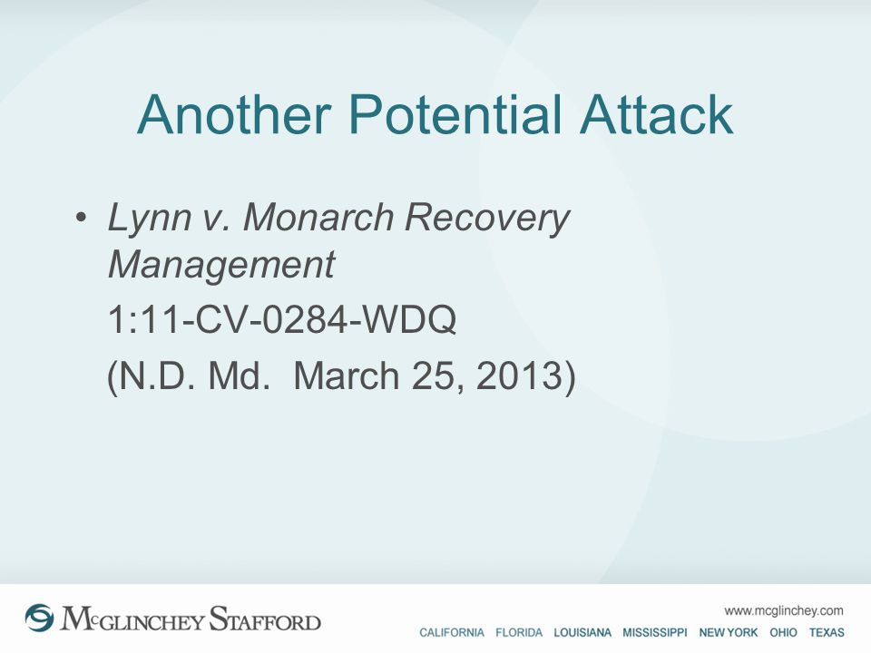 Another Potential Attack Lynn v. Monarch Recovery Management 1:11-CV-0284-WDQ (N.D. Md. March 25, 2013)