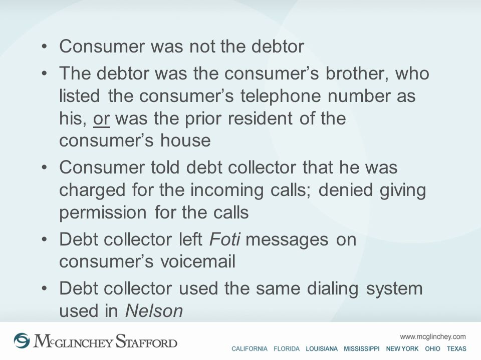 Consumer was not the debtor The debtor was the consumers brother, who listed the consumers telephone number as his, or was the prior resident of the c