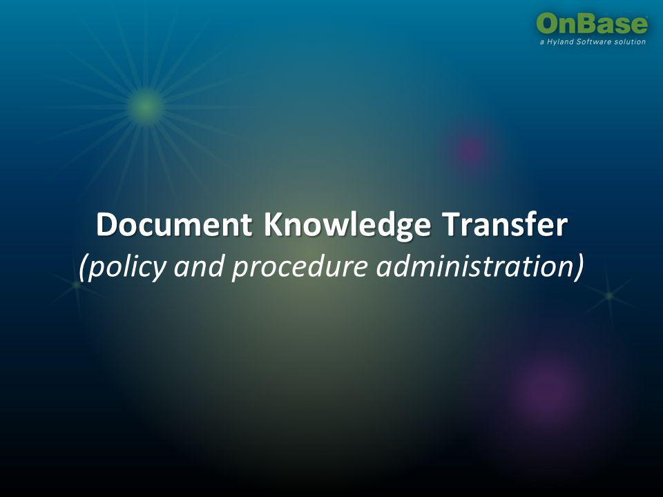 Document Knowledge Transfer Document Knowledge Transfer (policy and procedure administration)