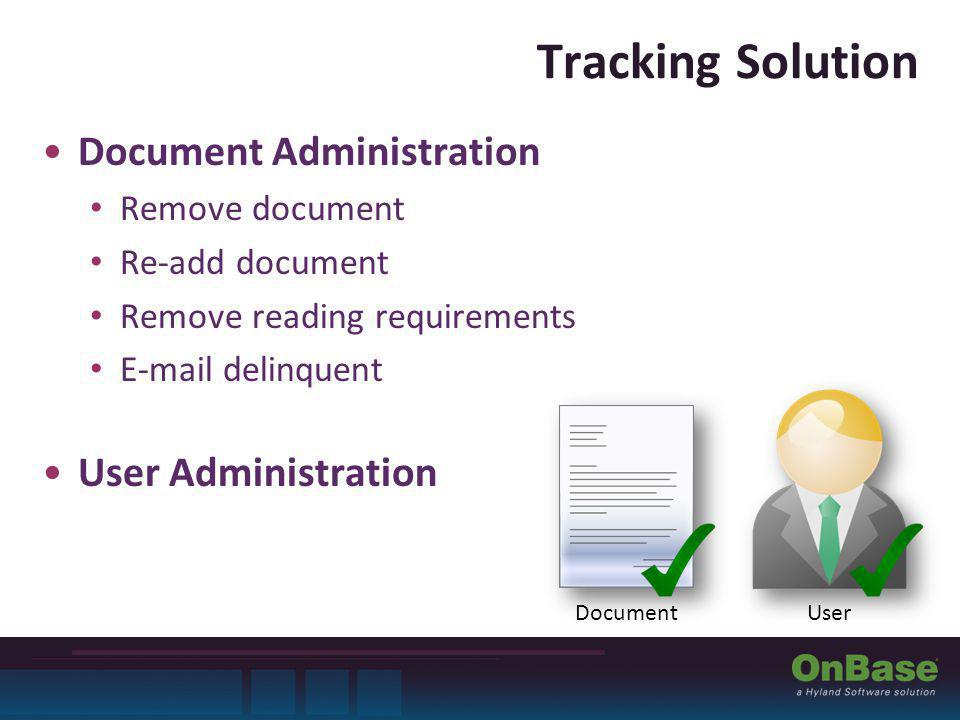 Tracking Solution Document Administration Remove document Re-add document Remove reading requirements E-mail delinquent User Administration DocumentUser