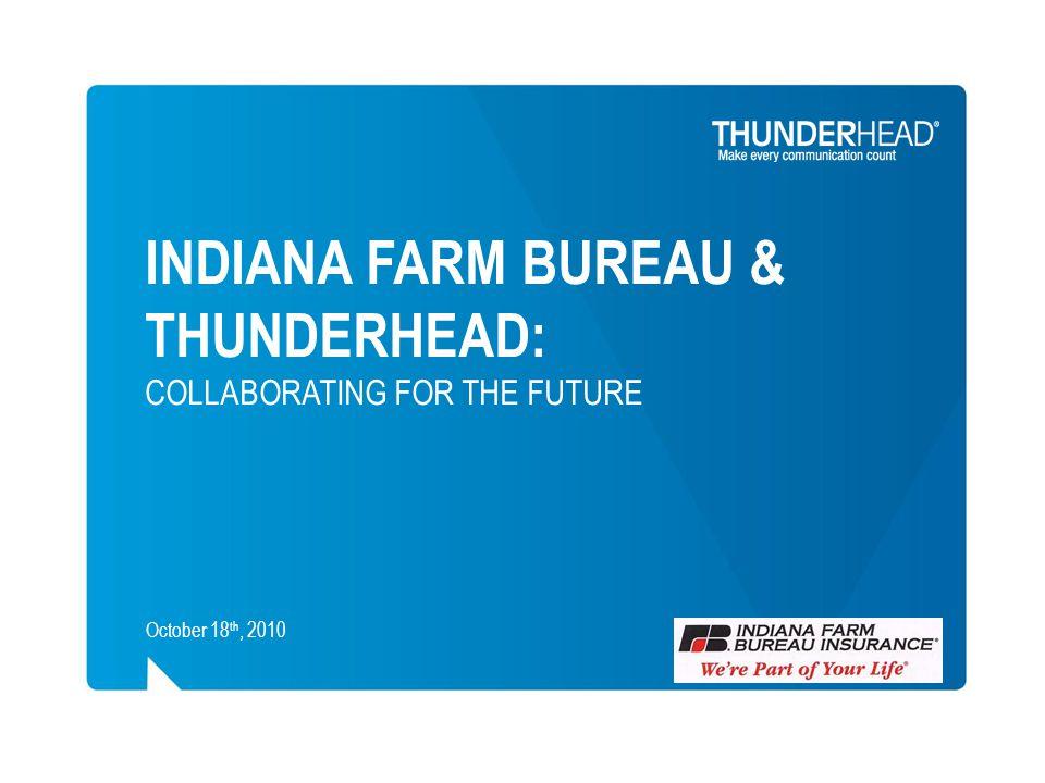 INDIANA FARM BUREAU & THUNDERHEAD: COLLABORATING FOR THE FUTURE October 18 th, 2010