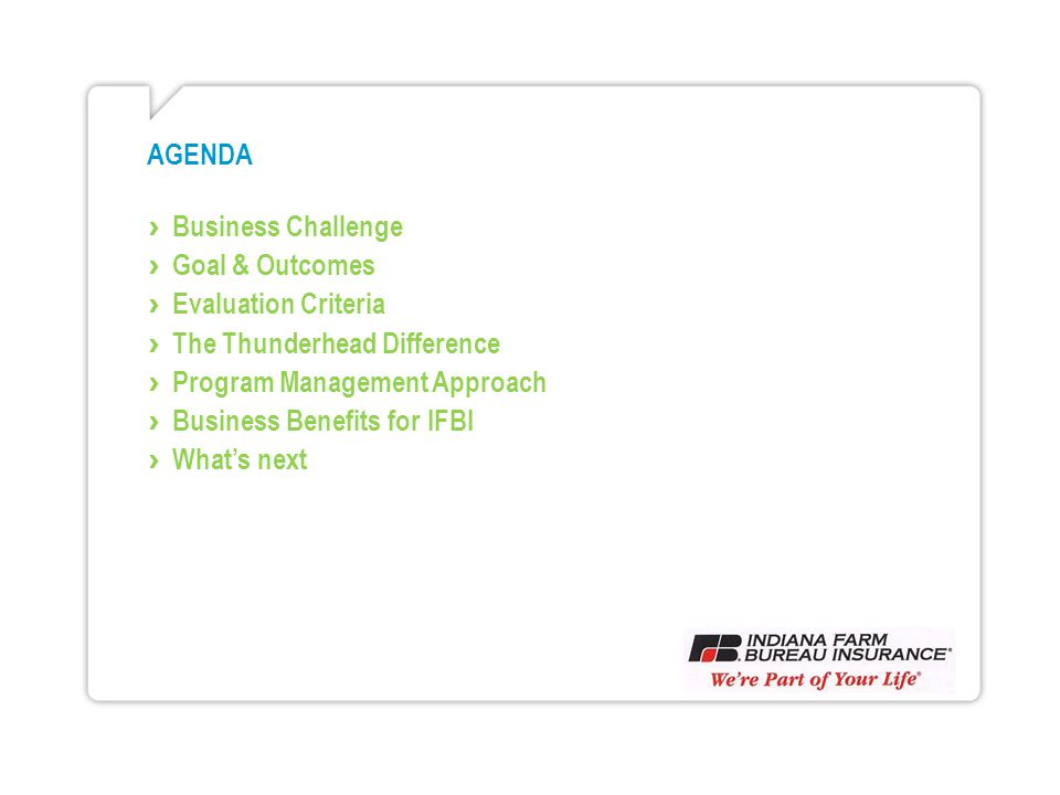 AGENDA Business Challenge Goal & Outcomes Evaluation Criteria The Thunderhead Difference Program Management Approach Business Benefits for IFBI Whats