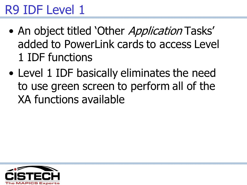 R9 IDF Level 1 An object titled Other Application Tasks added to PowerLink cards to access Level 1 IDF functions Level 1 IDF basically eliminates the