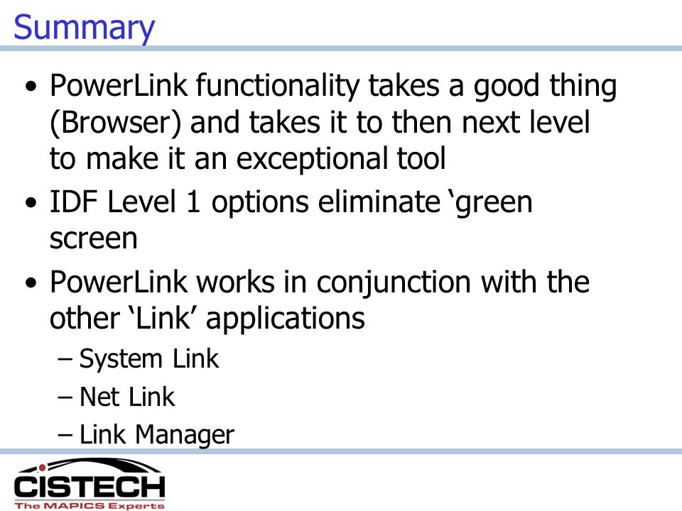 Summary PowerLink functionality takes a good thing (Browser) and takes it to then next level to make it an exceptional tool IDF Level 1 options elimin
