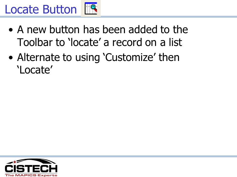 Locate Button A new button has been added to the Toolbar to locate a record on a list Alternate to using Customize then Locate