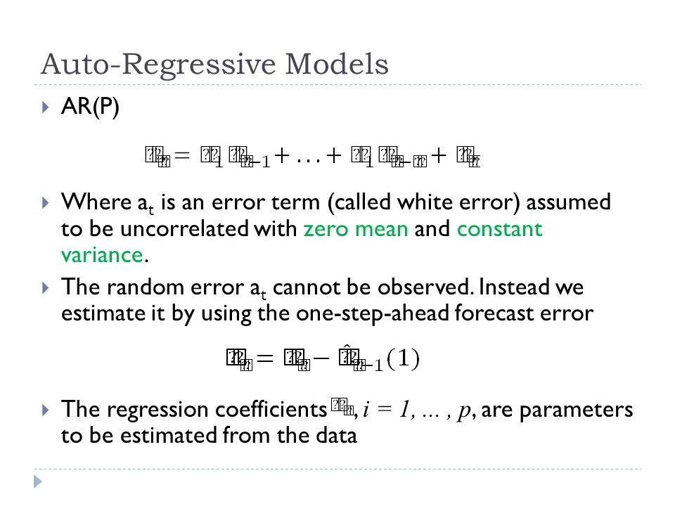 Auto-Regressive Models AR(P) Where a t is an error term (called white error) assumed to be uncorrelated with zero mean and constant variance. The rand