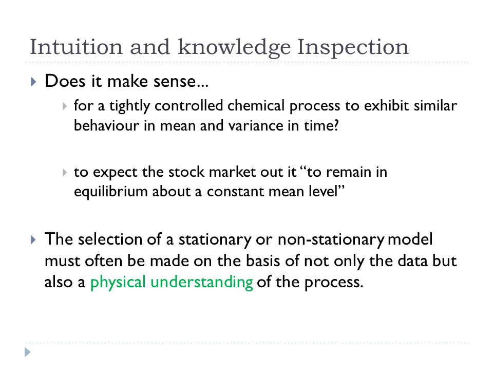 Intuition and knowledge Inspection Does it make sense... for a tightly controlled chemical process to exhibit similar behaviour in mean and variance i