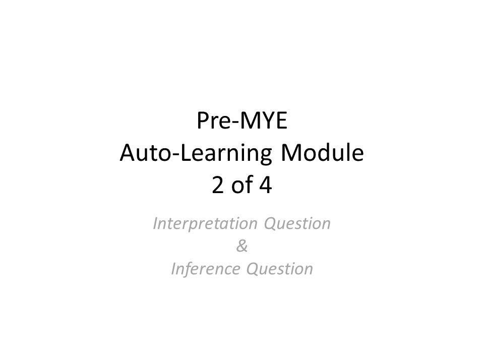 Pre-MYE Auto-Learning Module 2 of 4 Interpretation Question & Inference Question