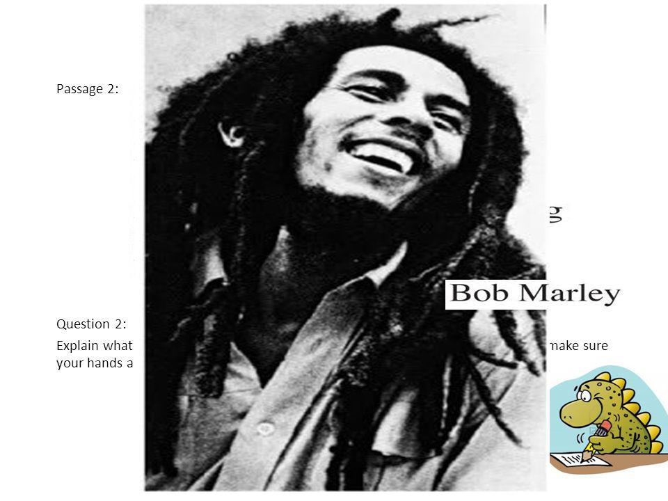 TRY THIS QUESTION! (This counts as homework; its not optional.) Passage 2: Question 2: Explain what Bob Marley means when he says, Before you start po