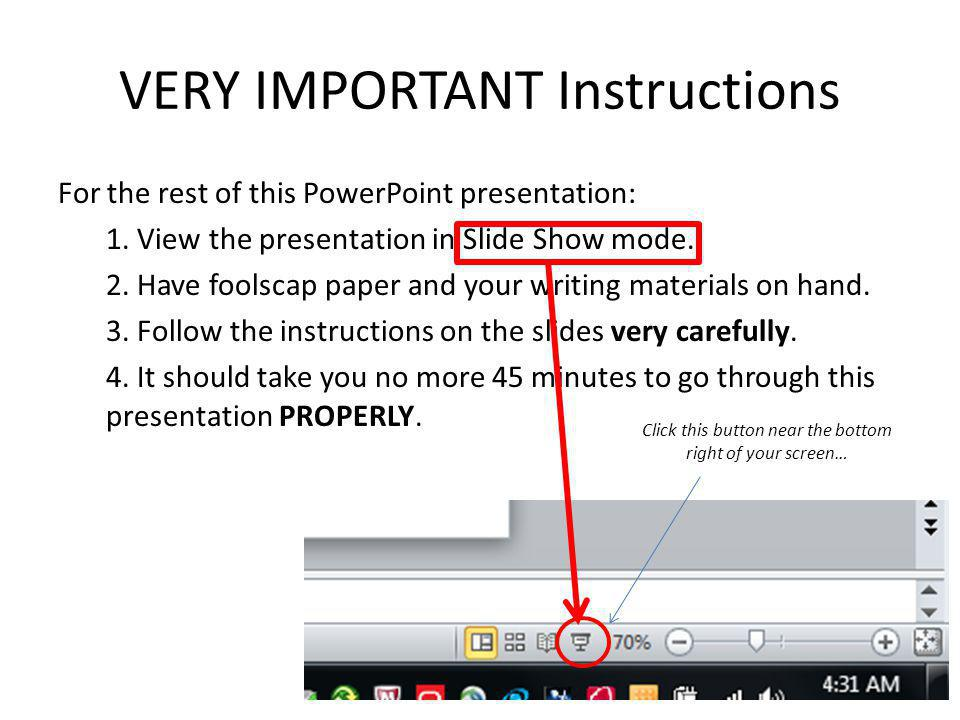 VERY IMPORTANT Instructions For the rest of this PowerPoint presentation: 1. View the presentation in Slide Show mode. 2. Have foolscap paper and your