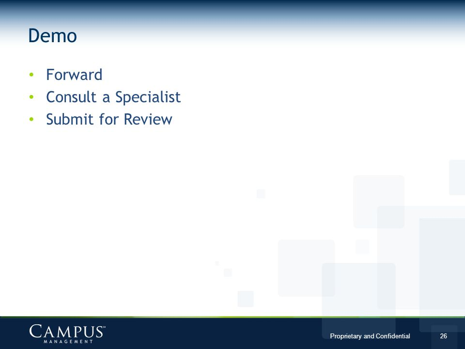 Proprietary and Confidential 26 Forward Consult a Specialist Submit for Review Demo