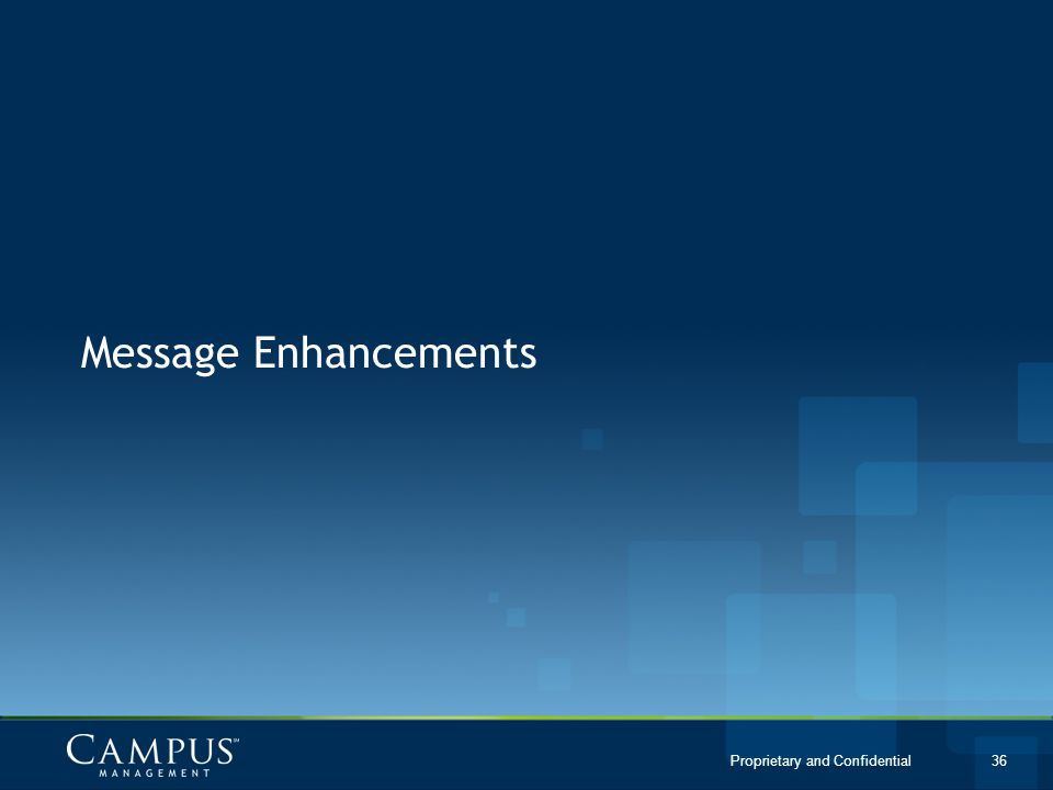 Proprietary and Confidential 36 Message Enhancements