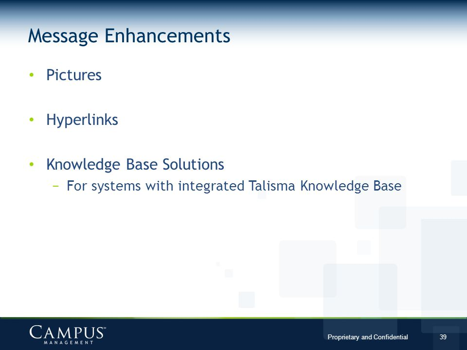 Proprietary and Confidential 39 Pictures Hyperlinks Knowledge Base Solutions For systems with integrated Talisma Knowledge Base Message Enhancements