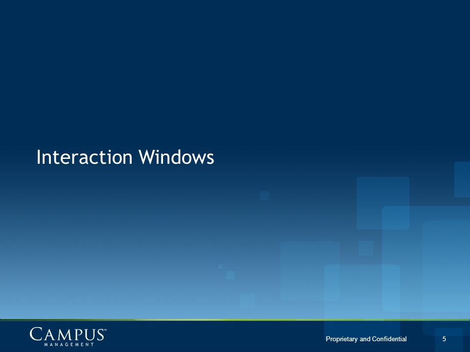Proprietary and Confidential 5 Interaction Windows