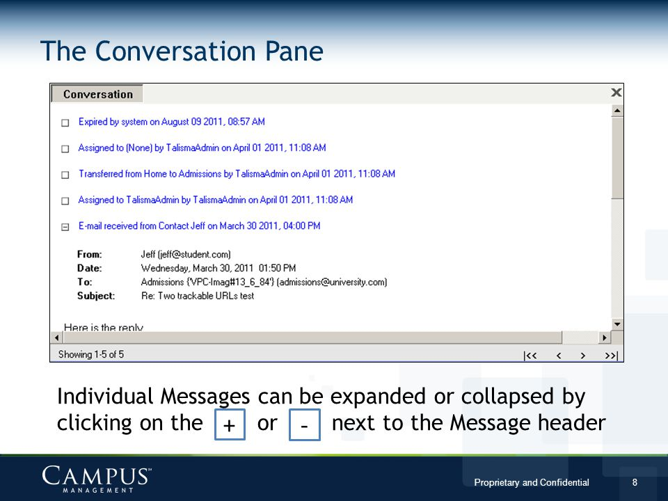 Proprietary and Confidential 8 The Conversation Pane Individual Messages can be expanded or collapsed by clicking on the or next to the Message header + -
