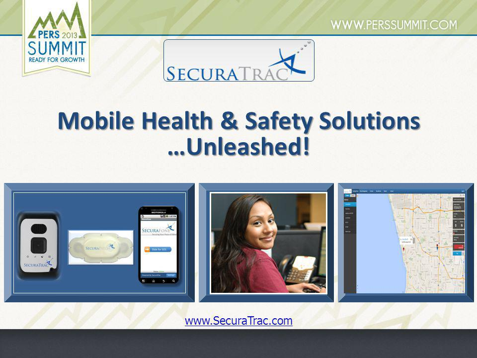Mobile Health & Safety Solutions …Unleashed! www.SecuraTrac.com ``