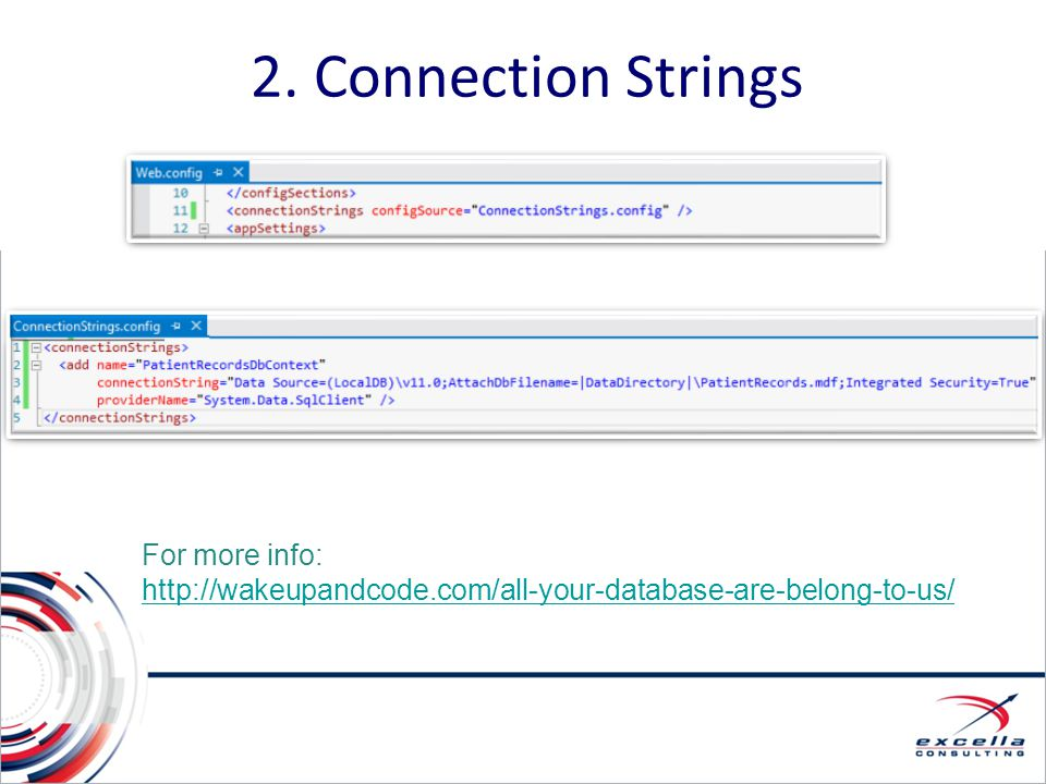 2. Connection Strings For more info: http://wakeupandcode.com/all-your-database-are-belong-to-us/