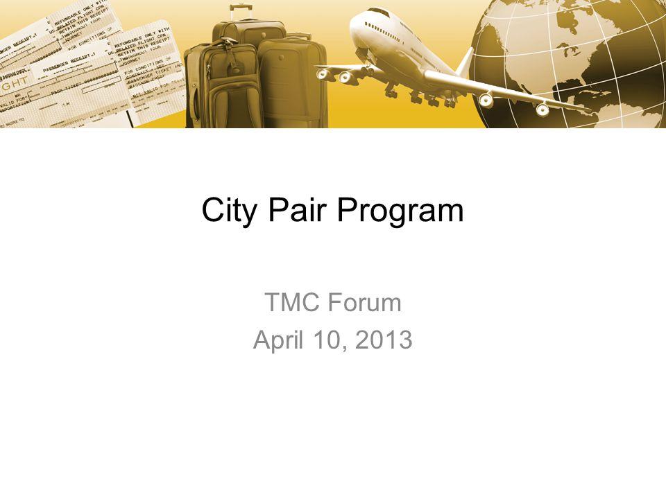 City Pair Program TMC Forum April 10, 2013