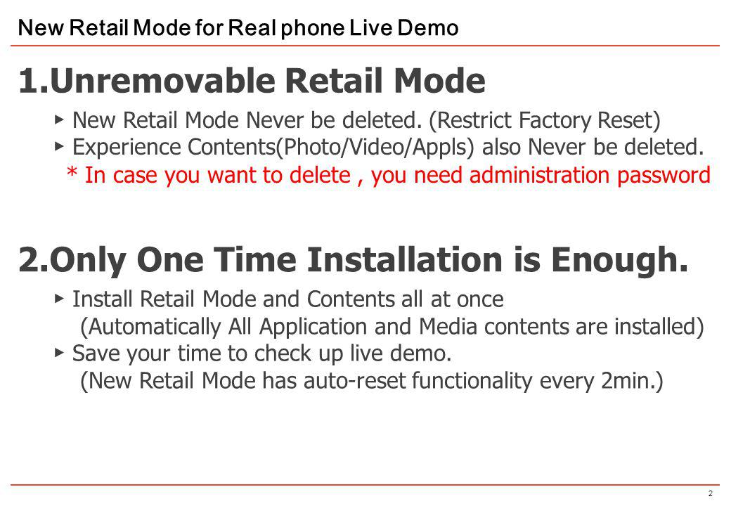 2 New Retail Mode for Real phone Live Demo 1.Unremovable Retail Mode 2.Only One Time Installation is Enough. New Retail Mode Never be deleted. (Restri