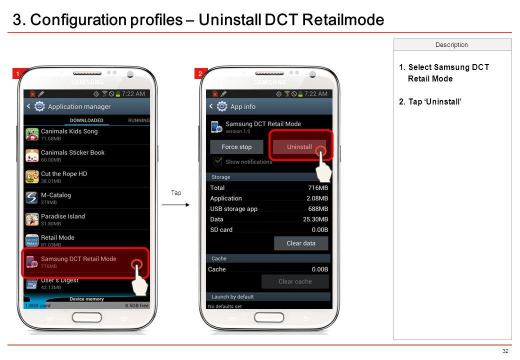 32 Description 12 3. Configuration profiles – Uninstall DCT Retailmode Tap 12 1. Select Samsung DCT Retail Mode 2. Tap Uninstall