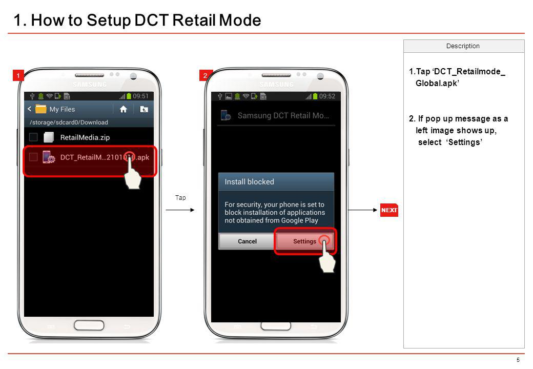 6 1.Check Unknown sources 2.Back to the previous page, and Tap DCT_RetailMode_ Global.
