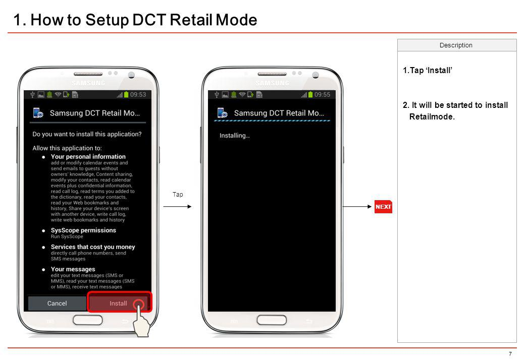 7 Tap Description 1. How to Setup DCT Retail Mode 1.Tap Install 2. It will be started to install Retailmode. NEXT