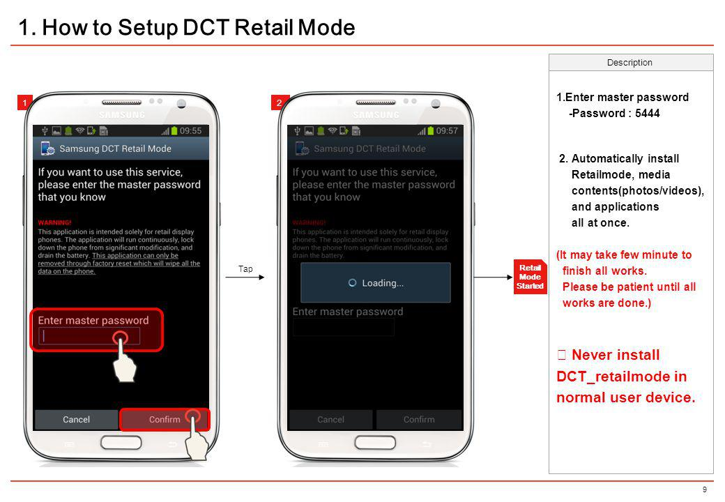 9 212 Tap 1. How to Setup DCT Retail Mode Retail Mode Started Description 1.Enter master password -Password : 5444 2. Automatically install Retailmode
