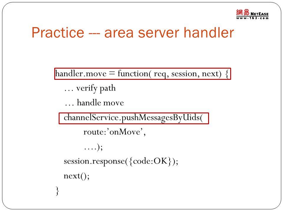 Practice --- area server handler handler.move = function( req, session, next) { … verify path … handle move channelService.pushMessagesByUids( route:o