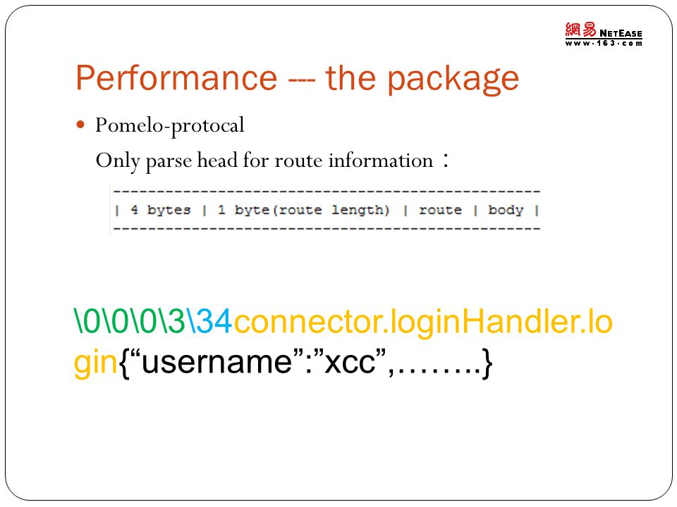 Performance --- the package Pomelo-protocal Only parse head for route information \0\0\0\3\34connector.loginHandler.lo gin{username:xcc,……..}