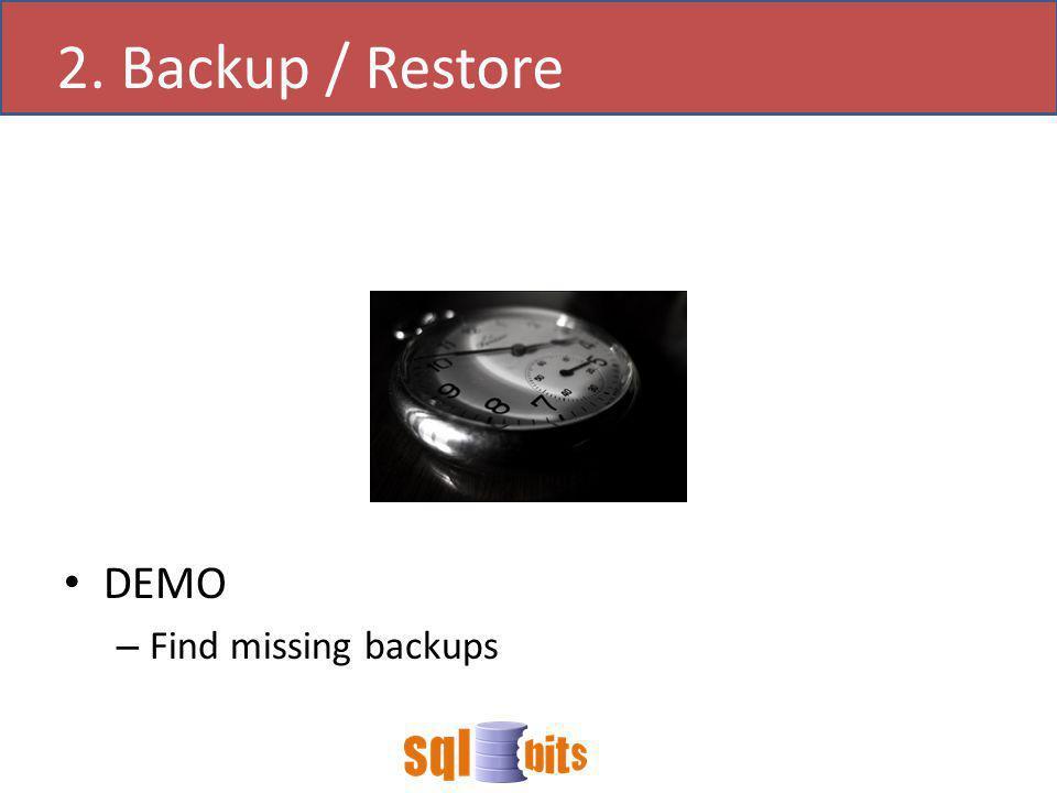 DEMO – Find missing backups 2. Backup / Restore