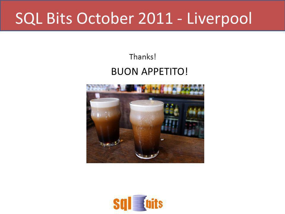 Thanks! BUON APPETITO! SQL Bits October 2011 - Liverpool