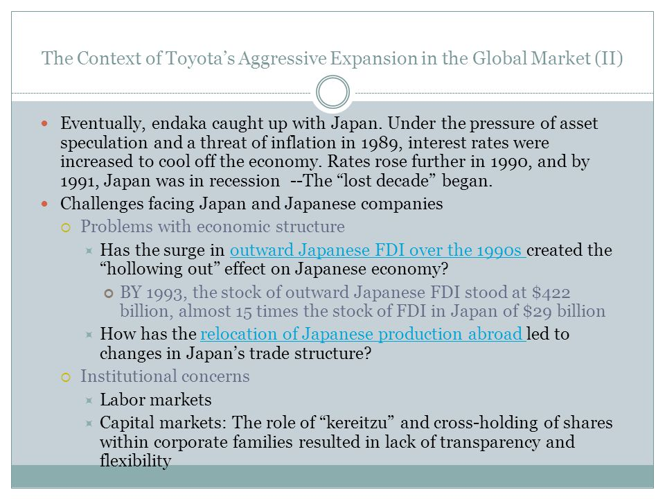 The Context of Toyotas Aggressive Expansion in the Global Market (II) Eventually, endaka caught up with Japan.