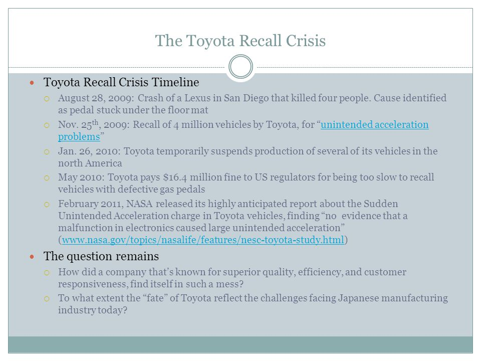 The Toyota Recall Crisis Toyota Recall Crisis Timeline August 28, 2009: Crash of a Lexus in San Diego that killed four people. Cause identified as ped