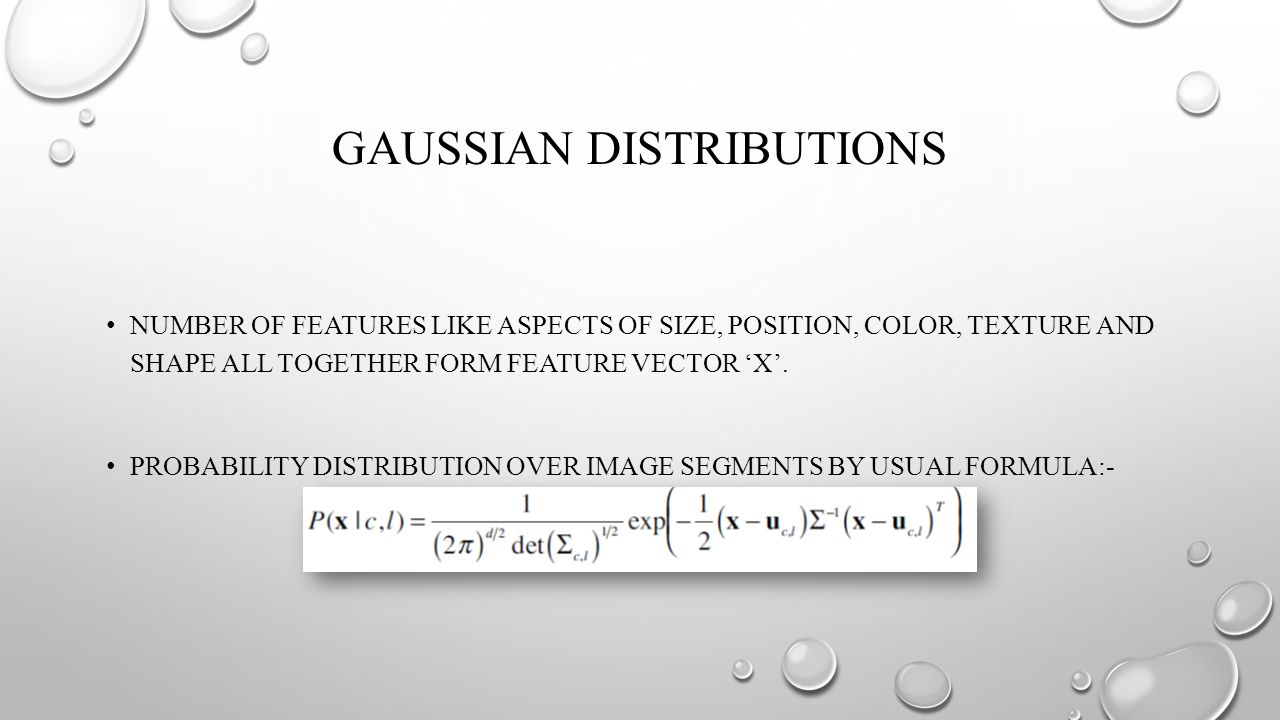 GAUSSIAN DISTRIBUTIONS NUMBER OF FEATURES LIKE ASPECTS OF SIZE, POSITION, COLOR, TEXTURE AND SHAPE ALL TOGETHER FORM FEATURE VECTOR X.