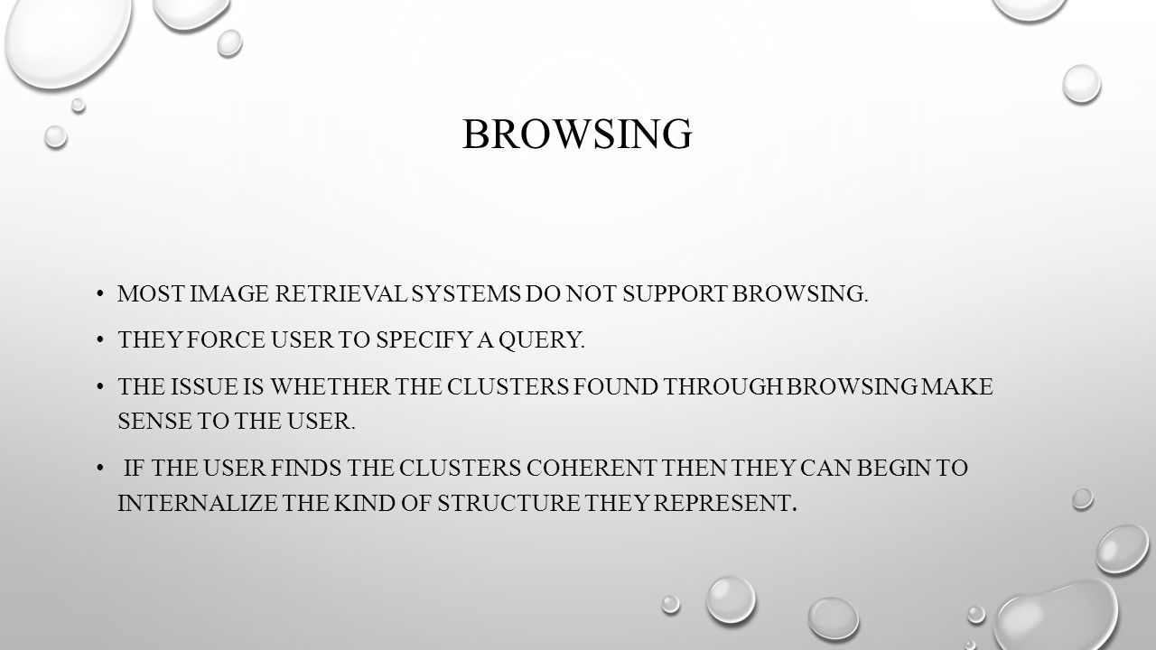 BROWSING MOST IMAGE RETRIEVAL SYSTEMS DO NOT SUPPORT BROWSING.